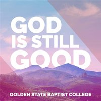God Is Still Good — Golden State Baptist College