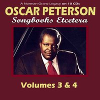 A Norman Granz Legacy: Songbooks Etcetera - Volumes 3 & 4 — Oscar Peterson