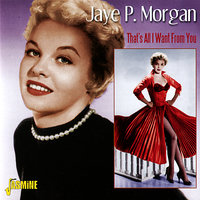That's All I Want from You — Jaye P. Morgan