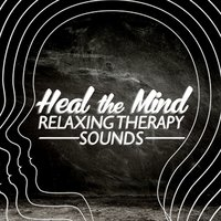 Heal the Mind: Relaxing Therapy Sounds — Healing Therapy Music, Meditation Relaxation Club, Relaxing Mindfulness Meditation Relaxation Maestro
