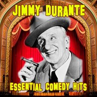 Essential Comedy Hits — Jimmy Durante