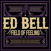 Field of Feeling — Ed Bell