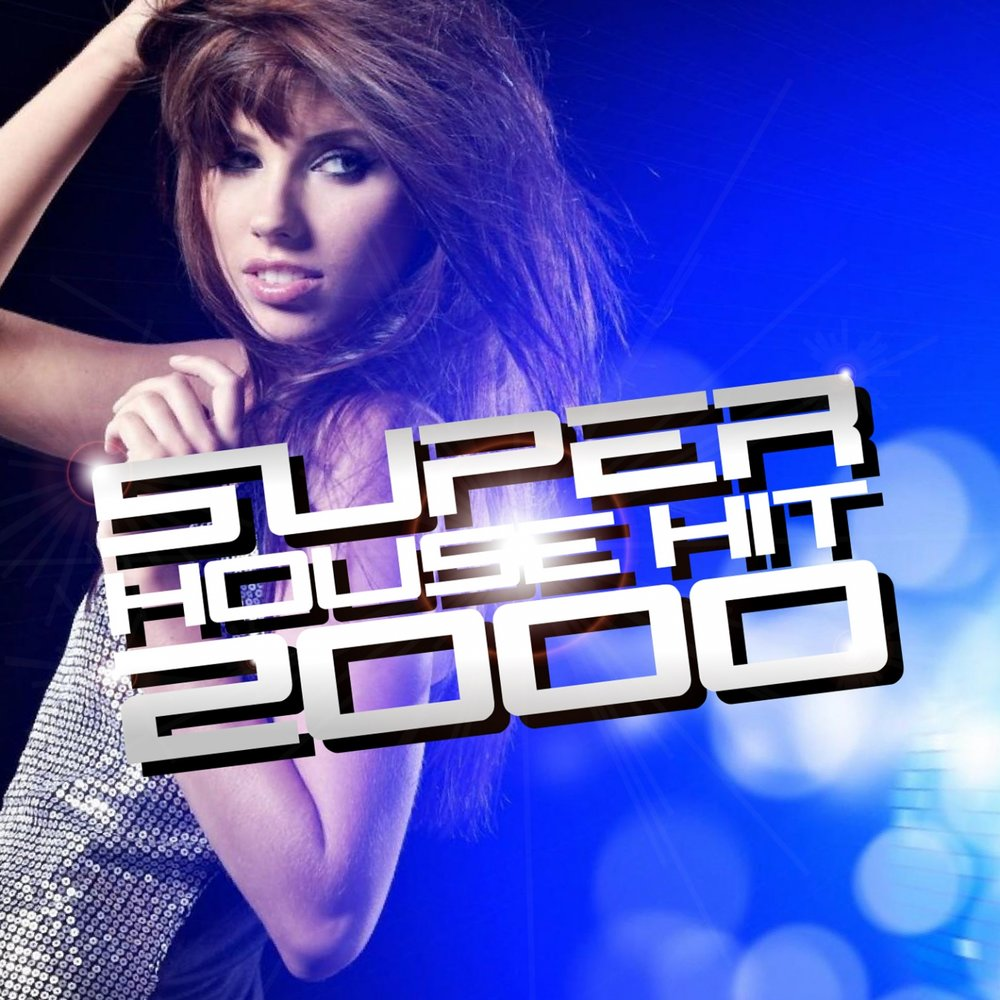Super house hit 2000 for 2000s house music