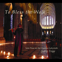 To Bless the Walk: Solo Flute on the Chartres Labyrinth — Judith Tripp