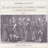The Complete Piano Music of Georges I. Gurdjieff & Thomas de Hartmann, Vol. 1: Seekers of the Truth — Cecil Lytle