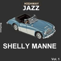 Highway Jazz - Shelly Manne, Vol. 1 — Shelly Manne
