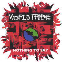Nothing to Say — World Tribe
