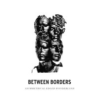 Asymmetrical Edged Wonderland — Between Borders