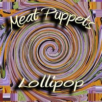 Lollipop — Meat Puppets