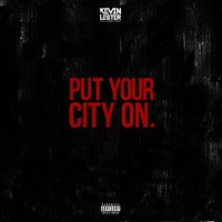 Put Your City On — Kevin Lester, THELIONCITYBOY