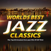 Worlds Best Jazz Classics - The Top 40 Greatest Ever Jazz Hits of All Time — Jazz Collective