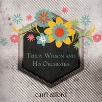 Can't Afford — Teddy Wilson And His Orchestra