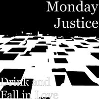 Drink and Fall in Love — Monday Justice