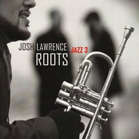 Roots — Josh Lawrence Jazz 3