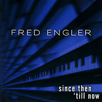 Since Then 'till Now — Fred Engler