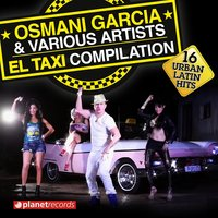 El Taxi Compilation - 16 Urban Latin Hits — Osmani Garcia, Osmani Garcia, Various Artists