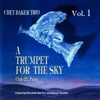 A Trumpet for the Sky, Vol. 1 — Michel Graillier, Riccardo Del Fra, Chet Baker Trio