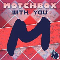 With You — Motchbox