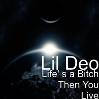 Life' s a Bitch Then You Live — Lil Deo