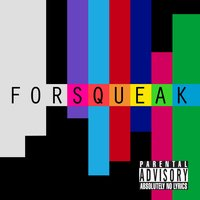 Forsqueak (Parental Advisory: Absolutely No Lyrics) — Forsqueak