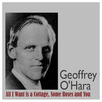 All I Want Is a Cottage, Some Roses and You — Geoffrey O'Hara