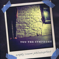 Empty Room Philosophies - EP — You The Symphony