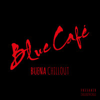 Buena CHILLOUT — Blue Cafe