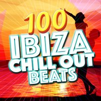 100 Ibiza Chill out Beats — Chill Out, Cafe Buddha Beat, Ministry of Relaxation Music, Cafe Buddha Beat|Chill Out|Ministry of Relaxation Music