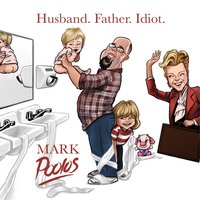 Husband. Father. Idiot. — Mark Poolos