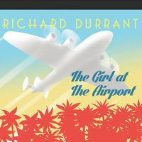 The Girl At the Airport — Richard Durrant
