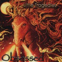 Obsessed — Little Tragedies