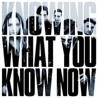 Knowing What You Know Now — Marmozets