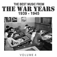The Best Music from the War Years 1939 - 1945 Vol. 4 — сборник