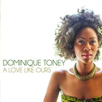 A Love Like Ours — Dominique Toney