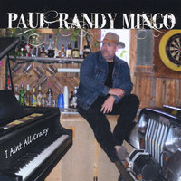 I Aint All Crazy — Paul Randy Mingo
