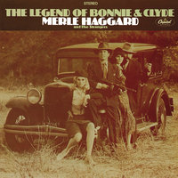 The Legend Of Bonnie & Clyde — Merle Haggard, The Strangers