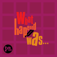 What Happened Was... — Sylk 130, King Britt