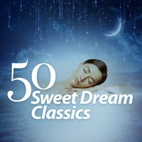 50 Sweet Dream Classics — Lullaby Land, Baby Sweet Dream, Baby Sweet Dream|Lullaby Land
