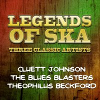 Legends of Ska - Three Classic Artists — Theophilus Beckford, The Blues Blasters, Legends of Ska - Cluett Johnson, Legends of Ska - Cluett Johnson|The Blues Blasters|Theophilus Beckford