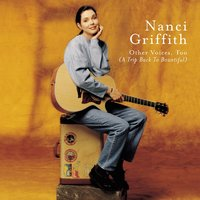 Other Voices Too ( A Trip Back To Bountiful) — Nanci Griffith