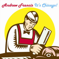 It's Chicago! — Andrew Francis