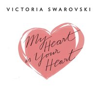 My Heart is Your Heart — Victoria Swarovski