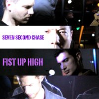 Fist Up High — Seven Second Chase