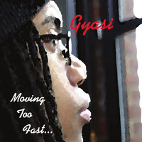 Moving Too Fast — Gyasi