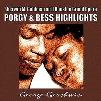 Porgy & Bess Hightlights — Джордж Гершвин, John Demain, Ira Gershwin, Dorothy Heyward, Du Bose Heyward, Sherman M. Goldman & the Houston Grand Opera