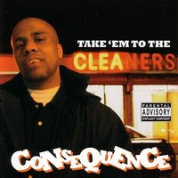 Take 'Em To The Cleaners — Consequence