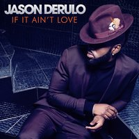 If It Ain't Love — Jason Derulo