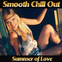 Smooth Chill Out Summer of Love — сборник