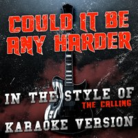 Could It Be Any Harder (In the Style of the Calling) - Single — Ameritz Audio Karaoke