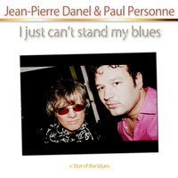 I Just Can't Stand My Blues — Jean-Pierre Danel, Paul Personne